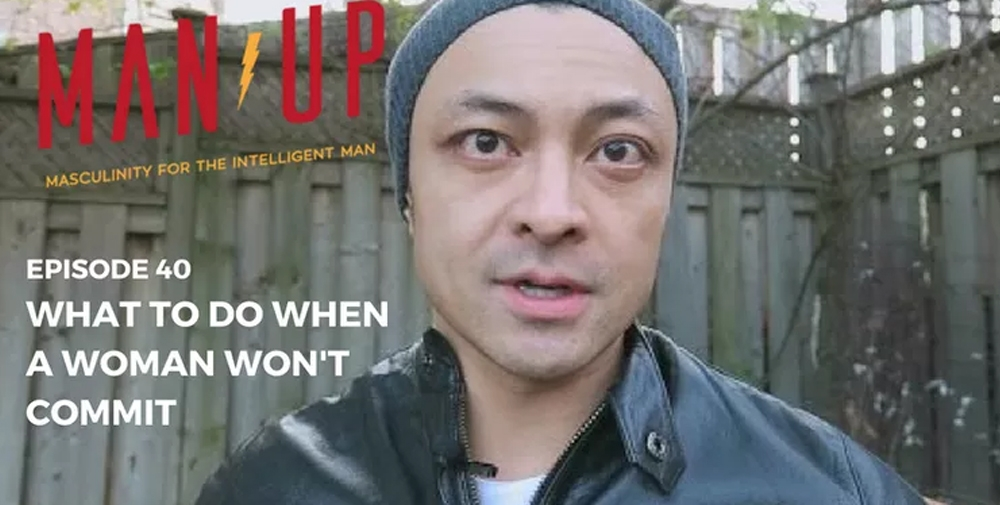 """The Man Up Show"" Ep.40 – What To Do When A Woman Won't Commit"