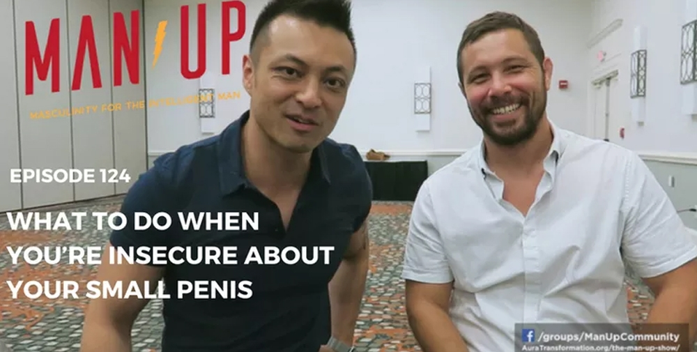"""""""The Man Up Show"""" Ep.124 – What To Do When You're Insecure About Your Small Penis with Steve Mayeda"""