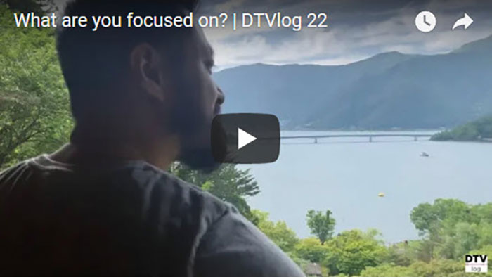 What are you focused on? | DTVlog 22