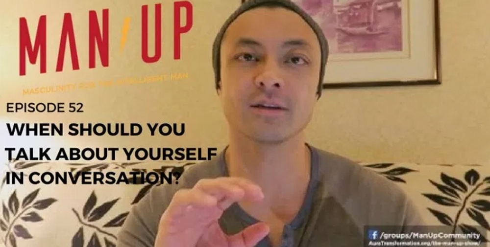 """The Man Up Show"" Ep.52 – When Should You Talk About Yourself?"