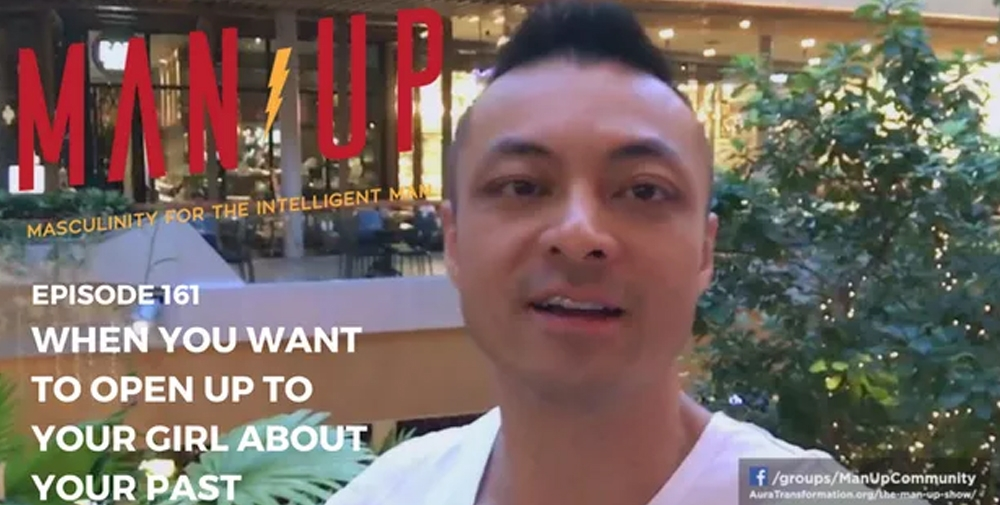 """The Man Up Show"" Ep.161 – When You Want To Open Up To Your Girlfriend About Your Past"