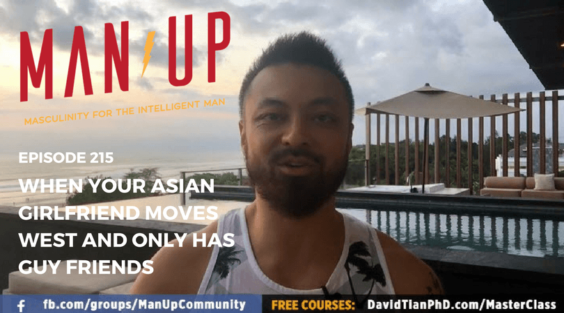 """The Man Up Show"" Ep.215 – When Your Asian Girlfriend Moves West And Only Has Guy Friends"