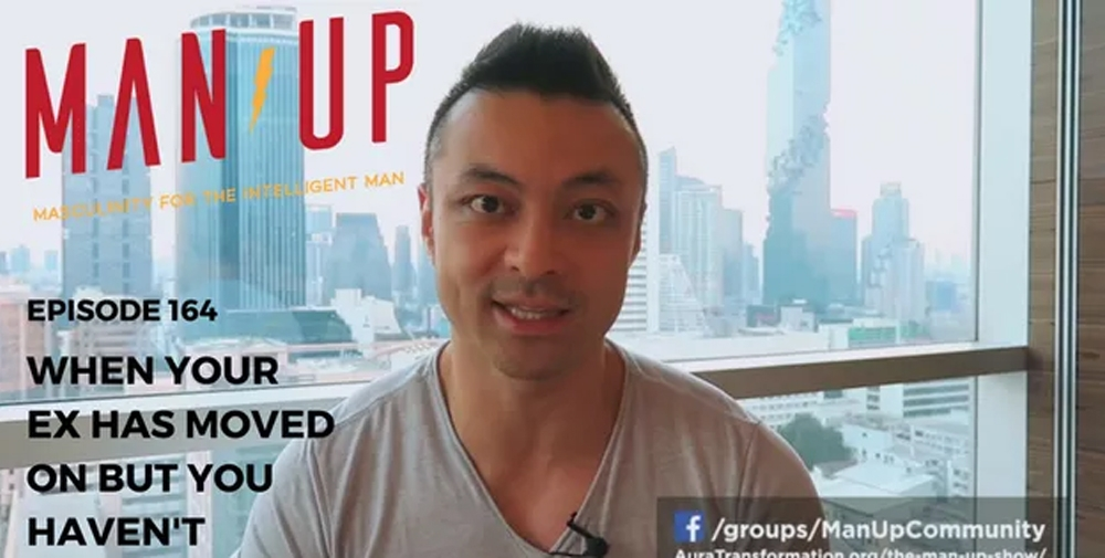 """The Man Up Show"" Ep.164 – When Your Ex Has Moved On But You Haven't"