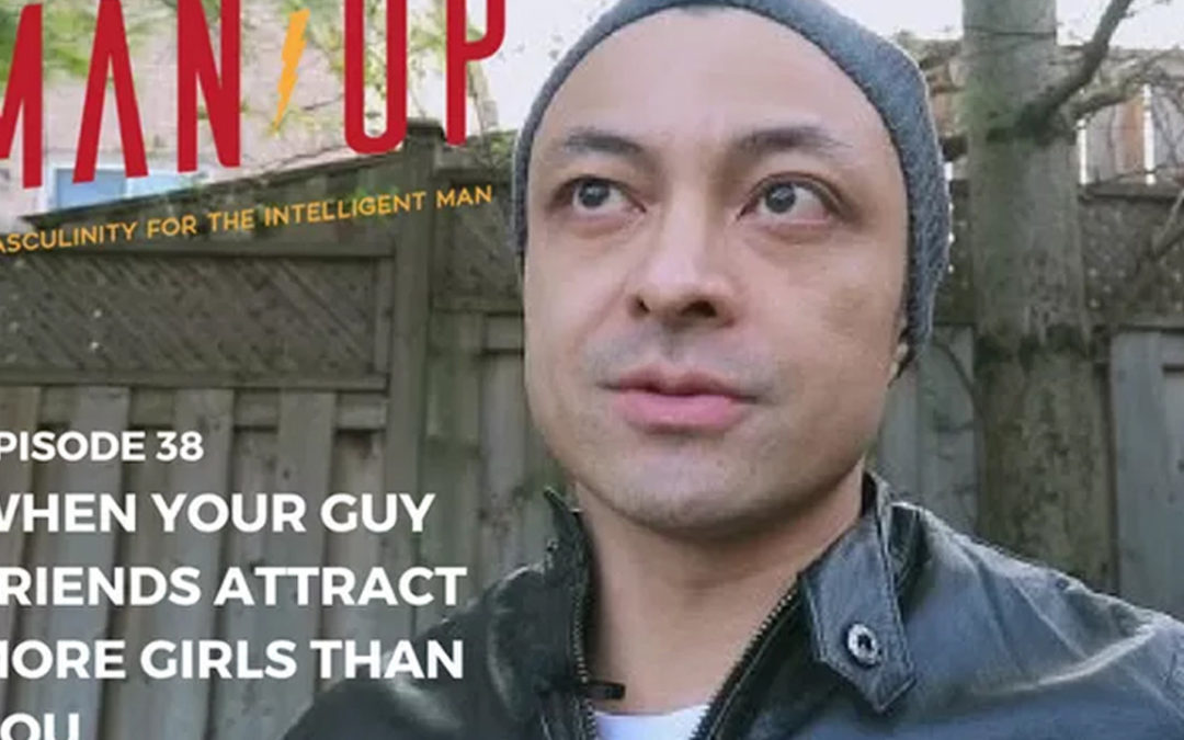 """The Man Up Show"" Ep.38 – When Your Guy Friends Attract More Girls Than You"