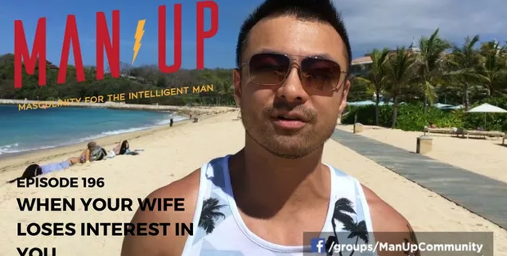 """""""The Man Up Show"""" Ep.196 – When Your Wife Loses Interest In You"""