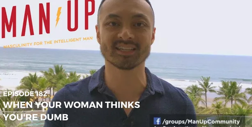 """""""The Man Up Show"""" Ep.182 – When Your Woman Thinks You're Dumb"""