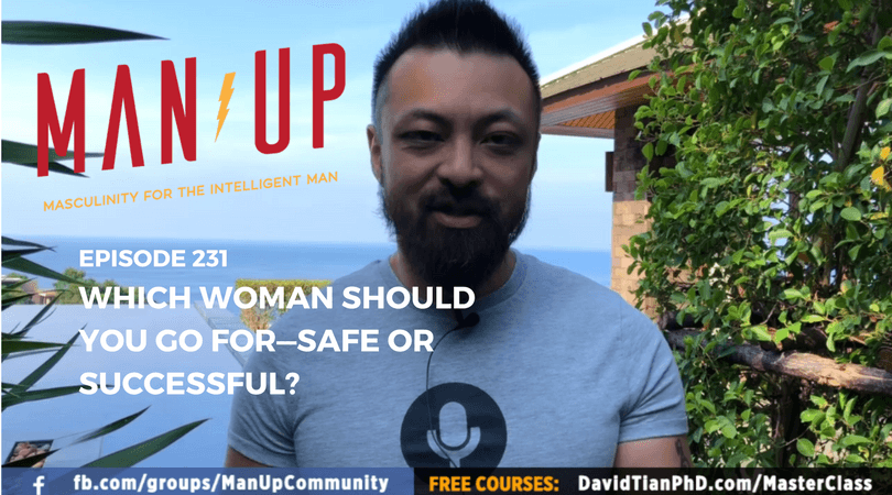 """The Man Up Show"" Ep.231 – Which Woman Should You Go For—Safe or Successful?"