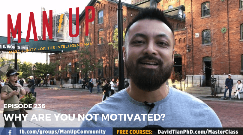 """The Man Up Show"" Ep.236 – Why Are You Not Motivated?"