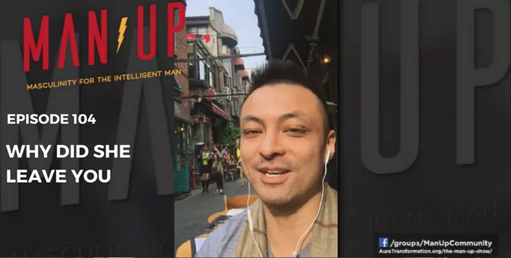 """""""The Man Up Show"""" Ep.104 – Why Did She Leave You?"""