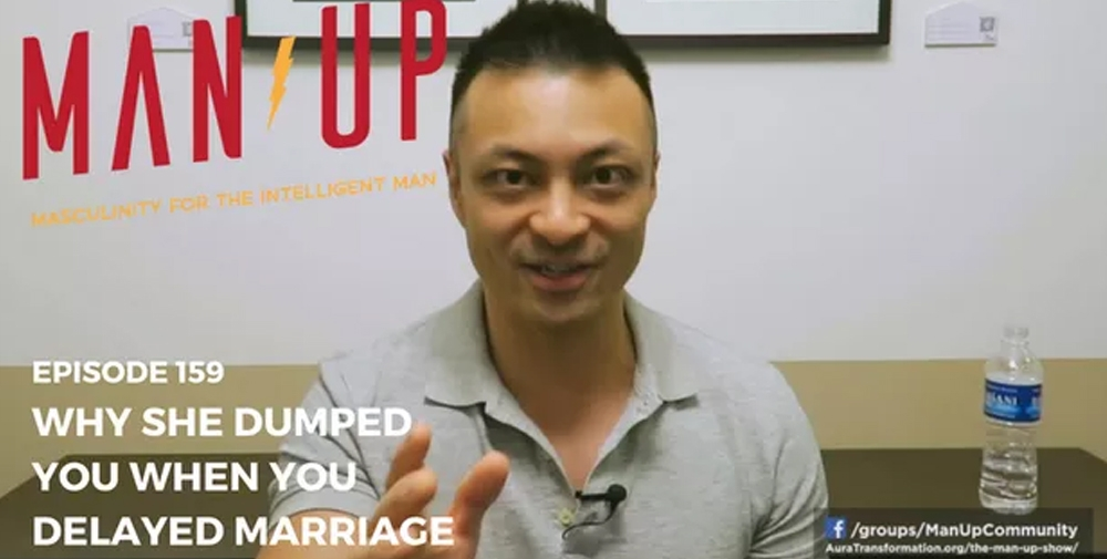 """The Man Up Show"" Ep.159 – Why She Dumped You When You Delayed Marriage"