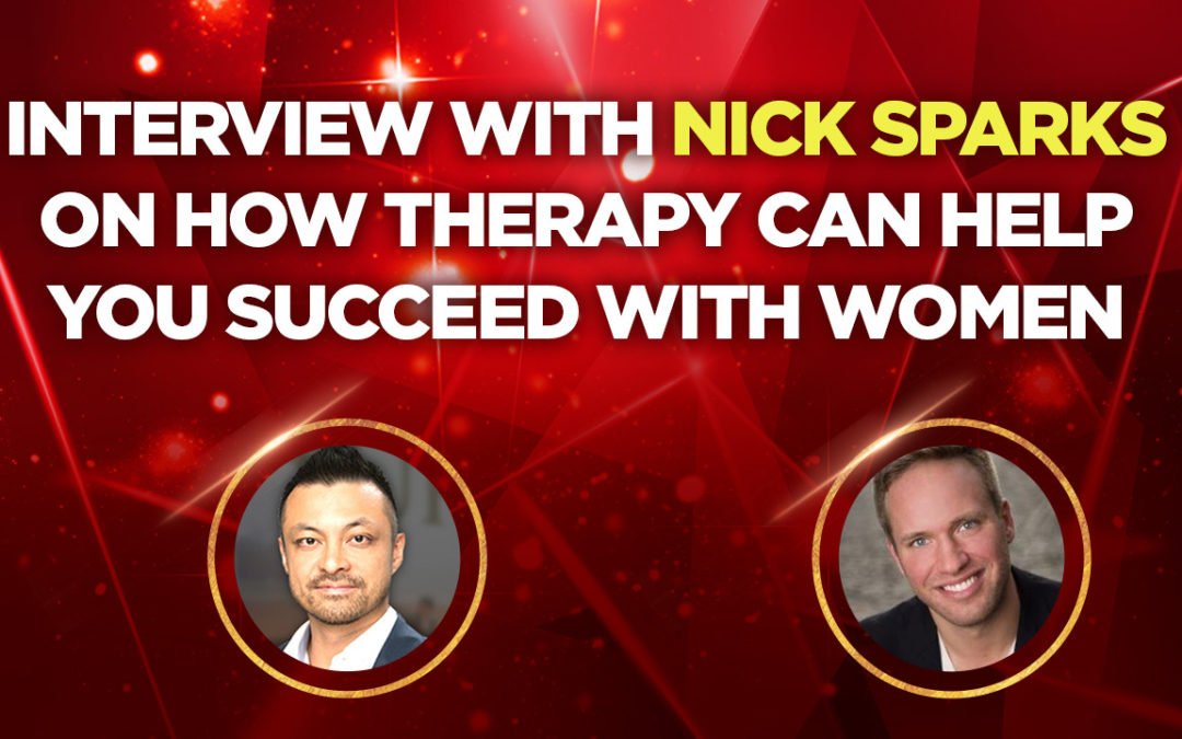 Interview With Nick Sparks On How Therapy Can Help You Succeed with Women