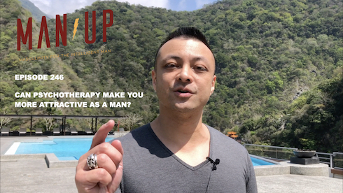 """The Man Up Show"" Ep. 246 – Can Psychotherapy Make You More Attractive as a Man?"